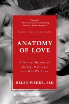 Anatomy of Love : A Natural History of Mating, Marriage, and Why We Stray, Paperback / softback Book