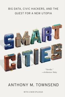 Smart Cities : Big Data, Civic Hackers, and the Quest for a New Utopia, Paperback Book