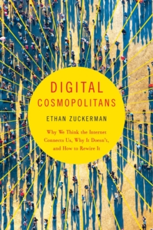 Digital Cosmopolitans : Why We Think the Internet Connects Us, Why It Doesn't, and How to Rewire It, Paperback / softback Book