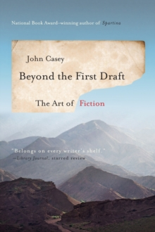 Beyond the First Draft : The Art of Fiction, Paperback / softback Book