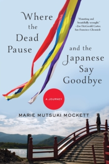 Where the Dead Pause, and the Japanese Say Goodbye : A Journey, Paperback / softback Book