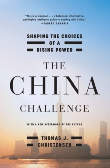 The China Challenge : Shaping the Choices of a Rising Power, Paperback / softback Book