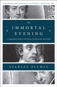 The Immortal Evening : A Legendary Dinner with Keats, Wordsworth, and Lamb, Paperback Book