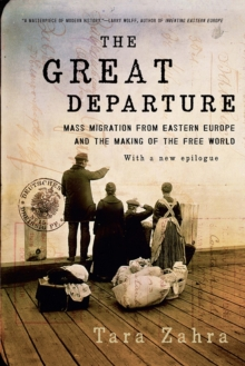 The Great Departure : Mass Migration from Eastern Europe and the Making of the Free World, Paperback / softback Book