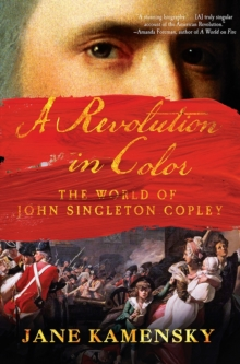 A Revolution in Color : The World of John Singleton Copley, Paperback / softback Book