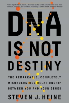 DNA Is Not Destiny : The Remarkable, Completely Misunderstood Relationship between You and Your Genes, Paperback / softback Book