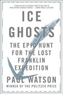 Ice Ghosts : The Epic Hunt for the Lost Franklin Expedition, Paperback / softback Book