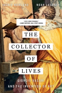 The Collector of Lives : Giorgio Vasari and the Invention of Art, Paperback / softback Book