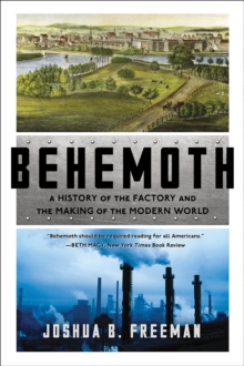 Behemoth : A History of the Factory and the Making of the Modern World, Paperback / softback Book