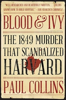 Blood & Ivy : The 1849 Murder That Scandalized Harvard, Paperback / softback Book