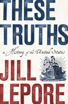 These Truths : A History of the United States, Hardback Book