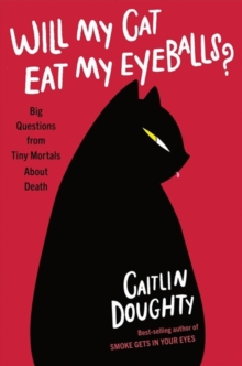 Will My Cat Eat My Eyeballs? - Big Questions from Tiny Mortals About Death, Hardback Book