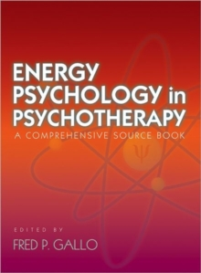 Energy Psychology in Psychotherapy : A Comprehensive Source Book, Hardback Book