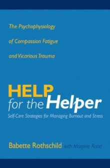Help for the Helper : The Psychophysiology of Compassion Fatigue and Vicarious Trauma, Hardback Book