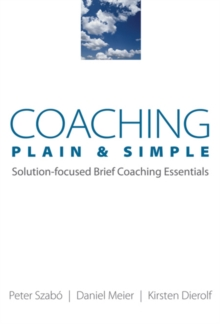 Coaching Plain & Simple : Solution-focused Brief Coaching Essentials, Paperback / softback Book