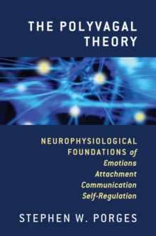 The Polyvagal Theory : Neurophysiological Foundations of Emotions, Attachment, Communication, and Self-regulation, Hardback Book