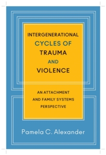 Intergenerational Cycles of Trauma and Violence : An Attachment and Family Systems Perspective, Hardback Book