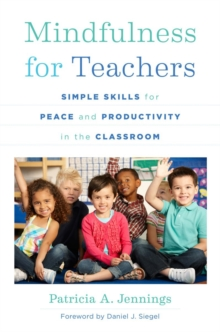 Mindfulness for Teachers : Simple Skills for Peace and Productivity in the Classroom, Paperback Book