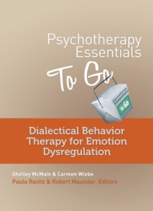 Psychotherapy Essentials to Go : Dialectical Behavior Therapy for Emotion Dysregulation, Paperback / softback Book