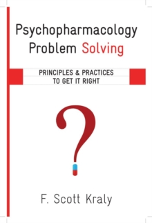 Psychopharmacology Problem Solving : Principles and Practices to Get It Right, Hardback Book