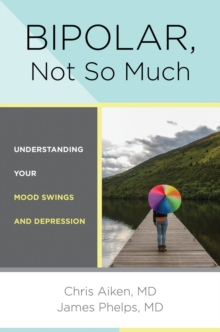 Bipolar, Not So Much : Understanding Your Mood Swings and Depression, Hardback Book