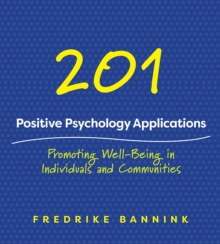 201 Positive Psychology Applications : Promoting Well-Being in Individuals and Communities, Paperback / softback Book
