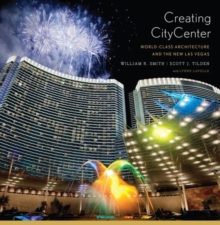 Creating CityCenter : World-Class Architecture and the New Las Vegas, Hardback Book