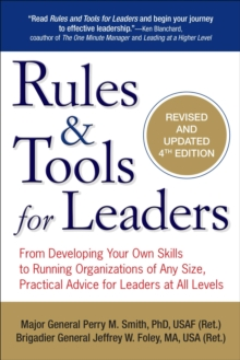 Rules and Tools for Leaders : From Developing Your Own Skills to Running Organizations of Any Size, Practical Advice for Leaders at All Levels, Paperback / softback Book