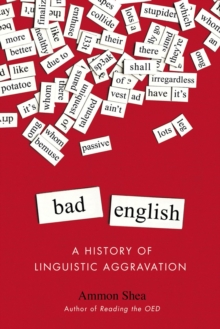 Bad English : A History of Linguistic Aggravation, Paperback / softback Book