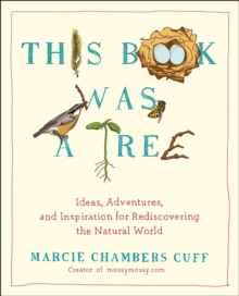 This Book Was a Tree : Ideas, Adventures, and Inspiration for Rediscovering the Natural World, Paperback / softback Book