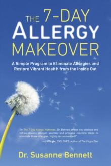 7-Day Allergy Makeover : A Simple Program to Eliminate Allergies and Restore Vibrant Health Form the Inside out, Paperback / softback Book