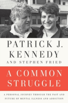 A Common Struggle : A Personal Journey Through the Past and Future of Mental Illness and Addiction, Hardback Book