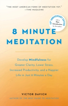 8 Minute Meditation : Quiet Your Mind. Change Your Life, Paperback / softback Book
