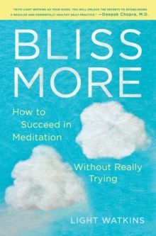 Bliss More : How to Succeed in Meditation Without Really Trying, Hardback Book