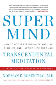 Super Mind : How to Boost Performance and Live a Richer and Happier Life Through Transcendental Meditation, Paperback Book