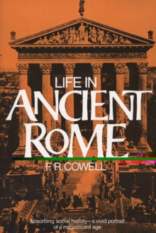 Life in Ancient Rome : Absorbing Social History - a Vivid Portrait of a Magnificent Age, Paperback / softback Book