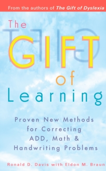 Gift of Learning : Proven New Methods for Correcting Add, Math & Handwriting Problems, Paperback Book