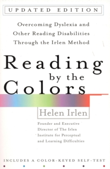 Reading by the Colors : Overcoming Dyslexia and Other Reading Disabilities Through the Irlen Method, Paperback Book