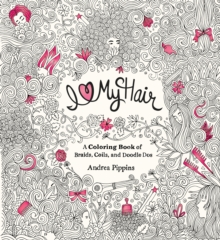 I Love My Hair : A Coloring Book of Braids, Coils and Doodle Dos, Paperback / softback Book