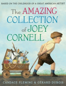The Amazing Collection Of Joey Cornell : Based On The Childhood Of A Great American Artist, Hardback Book