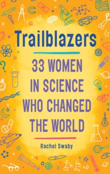 Trailblazers : 33 Women In Science Who Changed The World, Hardback Book