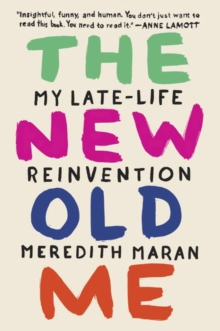 The New Old Me : My Late-Life Reinvention, Paperback Book