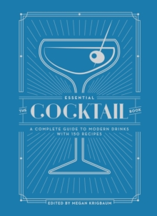 The Essential Cocktail Book : A Complete Guide to Modern Drinks with 150 Recipes, Hardback Book