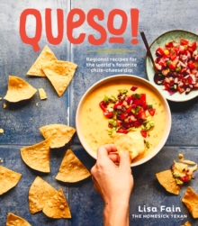 Queso! : Regional Recipes for the World's Favorite Chile-Cheese Dip, Hardback Book