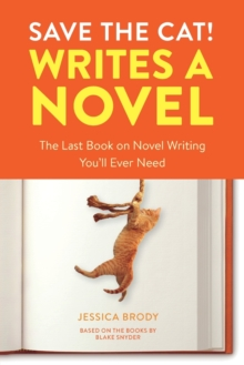 Save the Cat! Writes a Novel : The Last Book On Novel Writing That You'll Ever Need, Paperback / softback Book