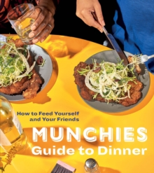 Munchies Guide to Dinner : How to Feed Yourself and Your Friends, Hardback Book