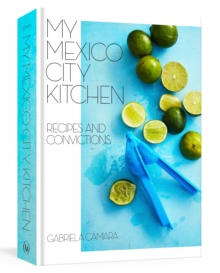My Mexico City Kitchen : Recipes and Convictions, Hardback Book