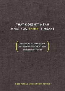 That Doesn't Mean What You Think It Means : The 150 Most Commonly Misused Words and Their Tangled Histories, Hardback Book