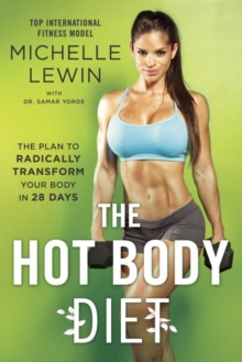 The Hot Body Diet : The Plan To Radically Transform Your Body in 28 Days, Paperback Book