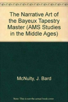 The Narrative Art of the Bayeux Tapestry Master, Hardback Book